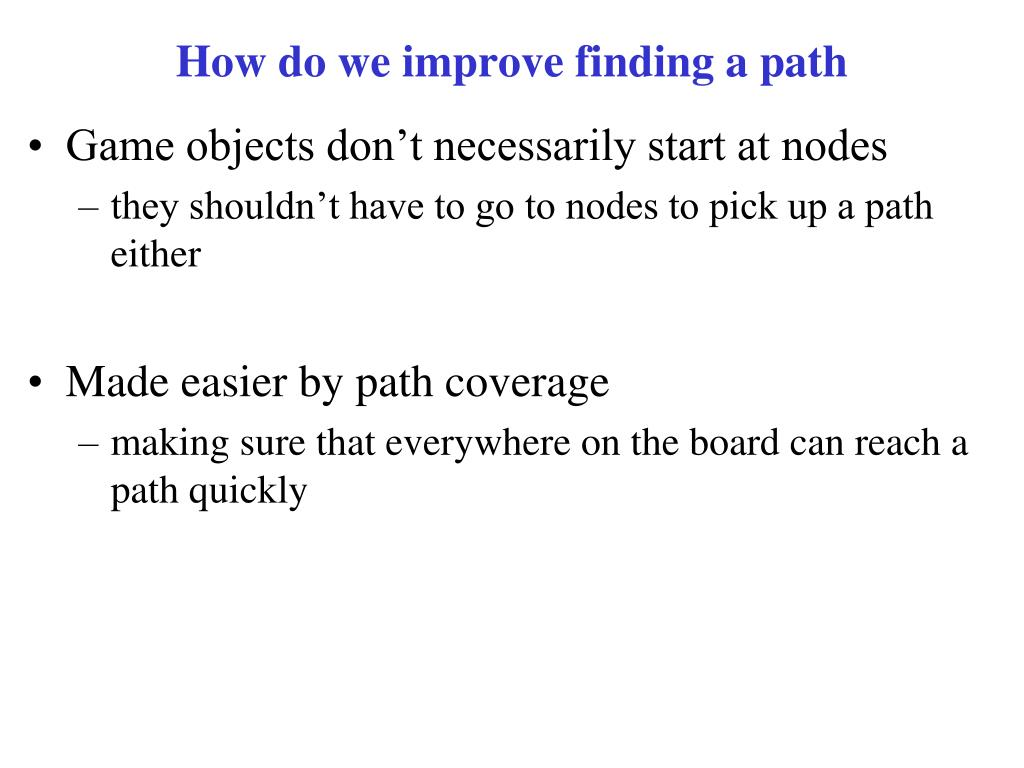 How do we improve finding a path
