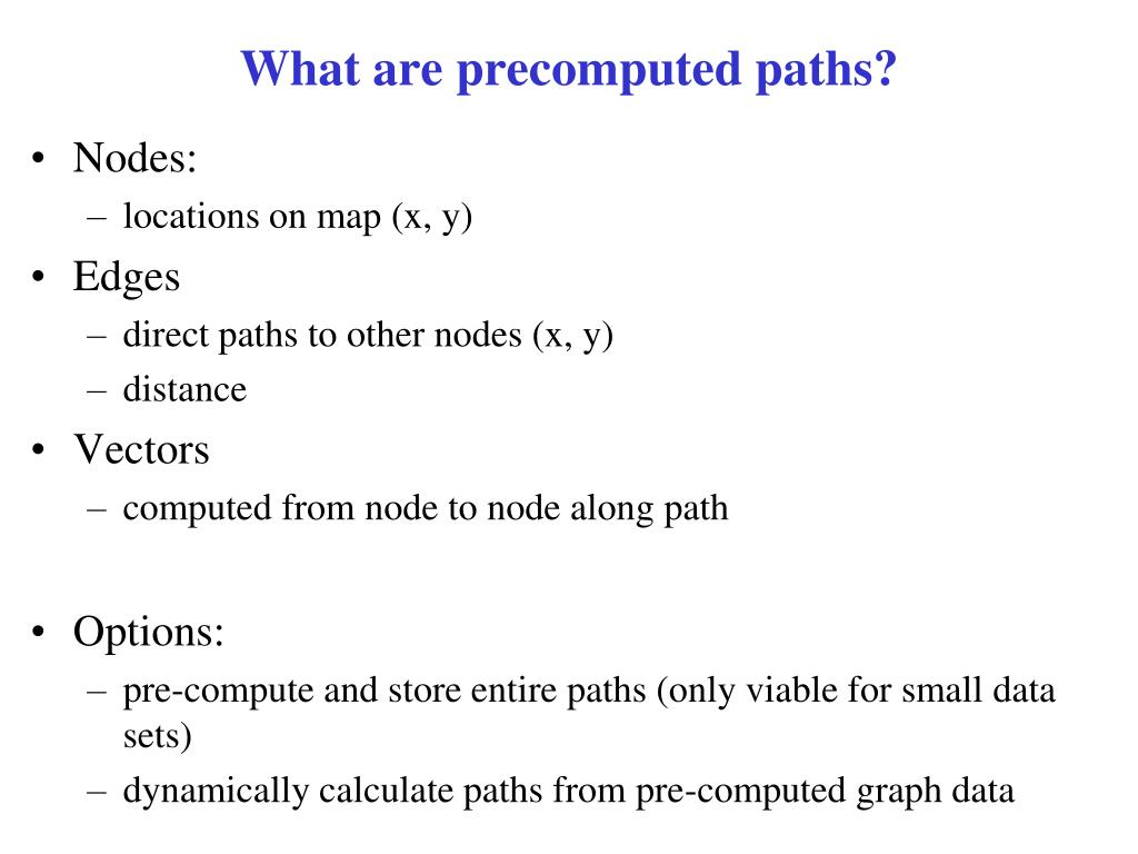 What are precomputed paths?