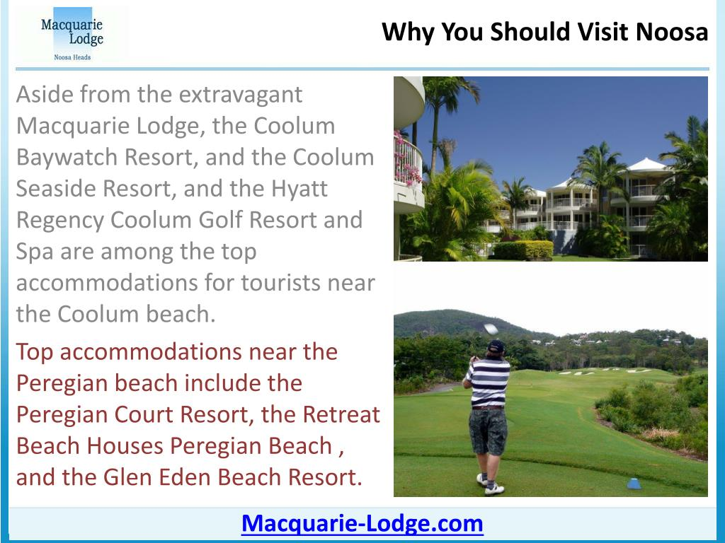 Aside from the extravagant Macquarie Lodge, the Coolum Baywatch Resort, and the Coolum Seaside Resort, and the Hyatt Regency Coolum Golf Resort and Spa are among the top accommodations for tourists near the Coolum beach.