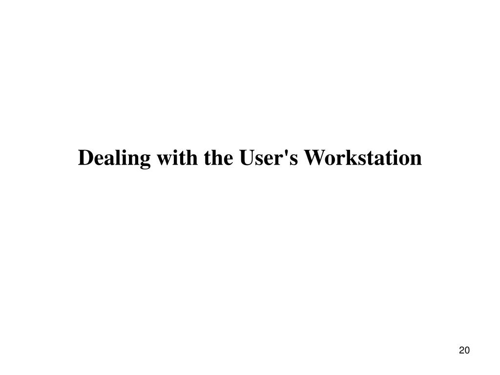 Dealing with the User's Workstation