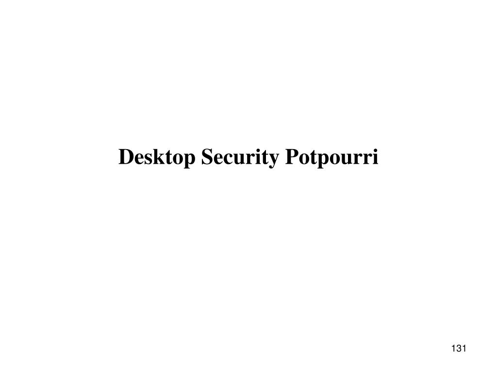 Desktop Security Potpourri