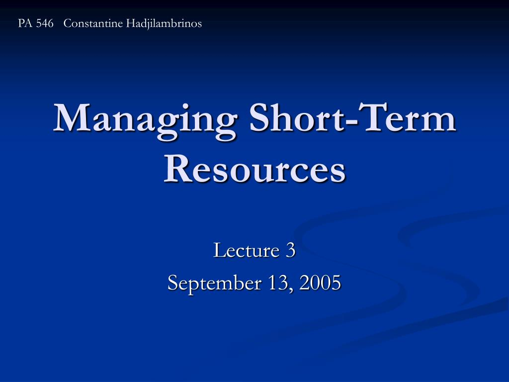 managing short term resources l.