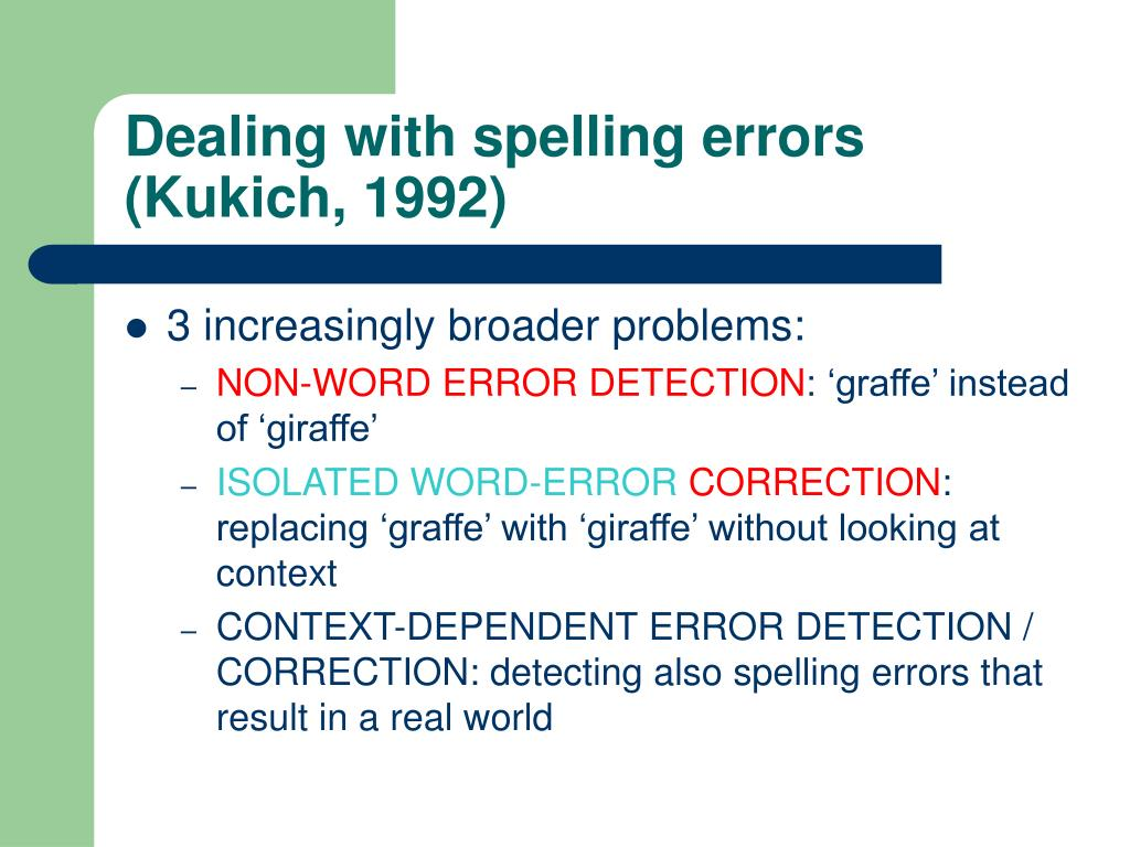 Dealing with spelling errors (Kukich, 1992)