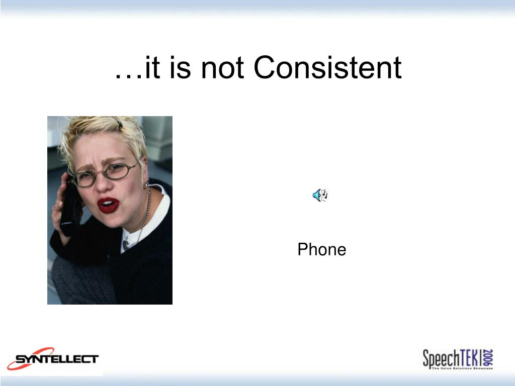 …it is not Consistent