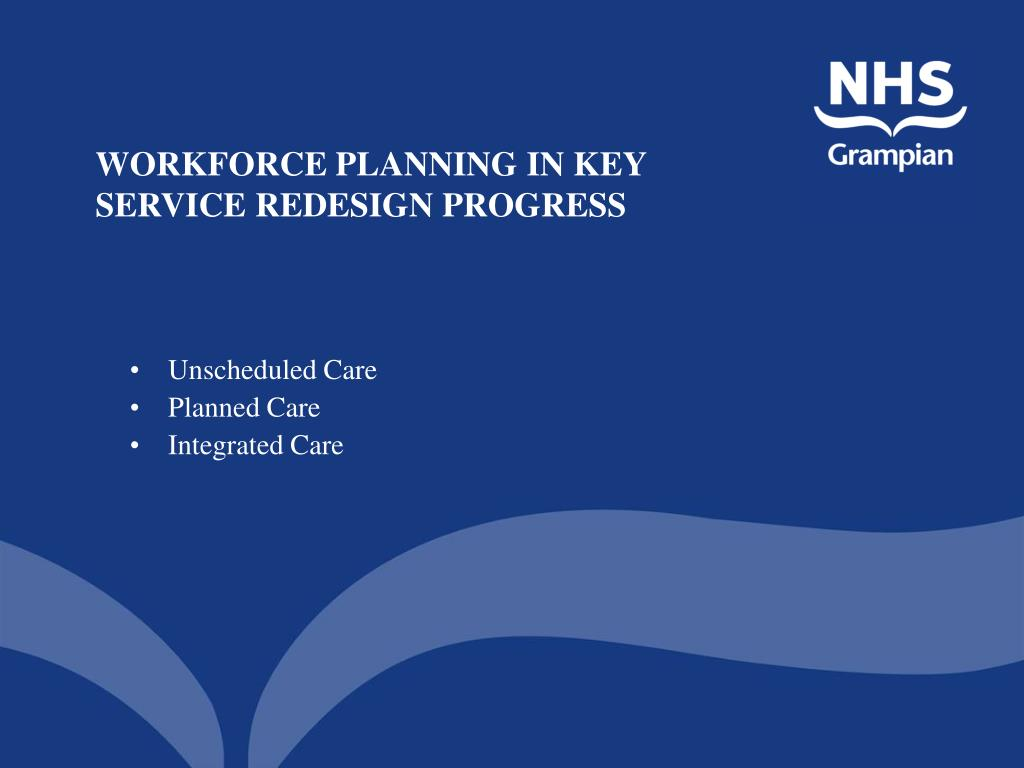 WORKFORCE PLANNING IN KEY SERVICE REDESIGN PROGRESS