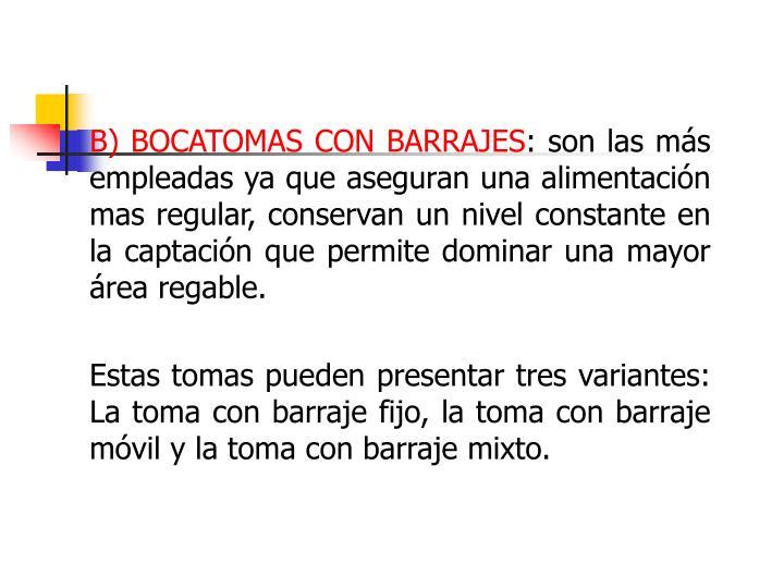 B) BOCATOMAS CON BARRAJES