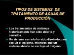 tipos de sistemas de tratamiento de aguas de producci n
