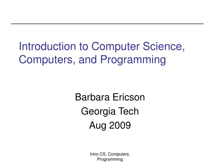 Introduction to computer science computers and programming