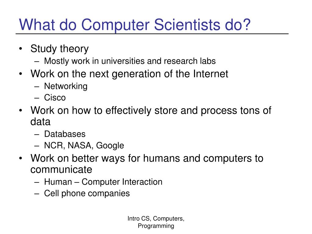 What do Computer Scientists do?