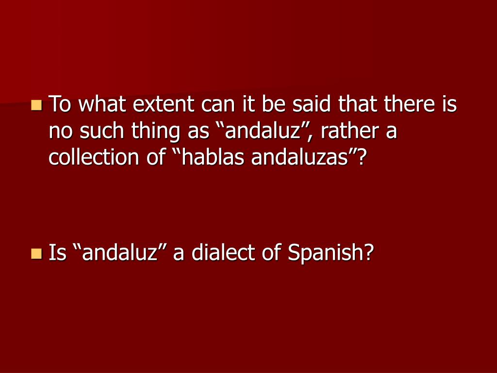 """To what extent can it be said that there is no such thing as """"andaluz"""", rather a collection of """"hablas andaluzas""""?"""