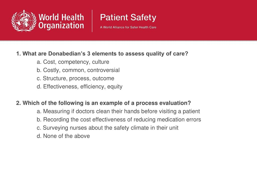 1. What are Donabedian's 3 elements to assess quality of care?