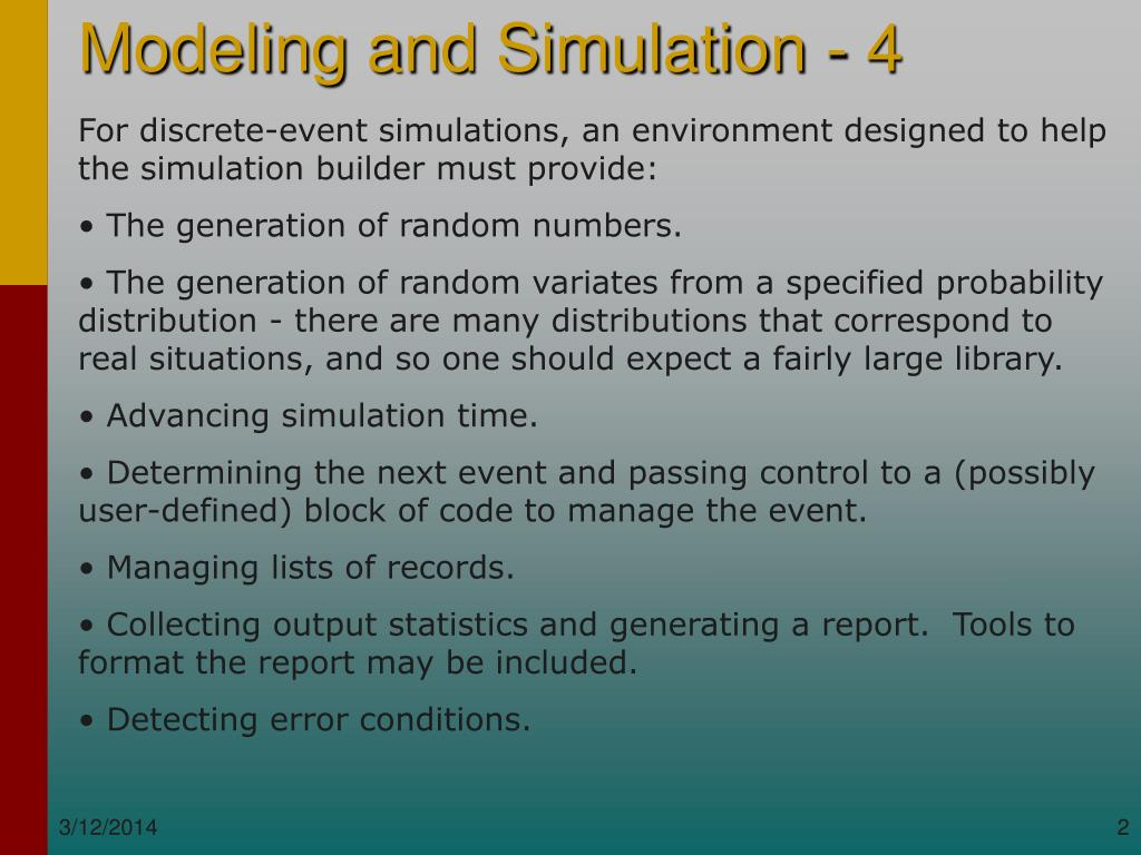 For discrete-event simulations, an environment designed to help the simulation builder must provide: