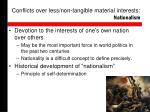 conflicts over less non tangible material interests nationalism