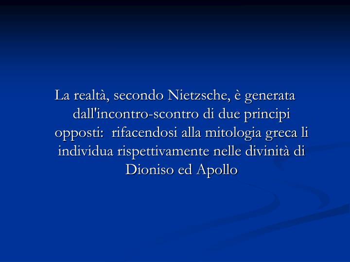 La realtà, secondo Nietzsche, è generata dall'incontro-scontro di due principi opposti: rifacend...