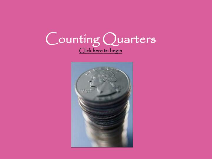 Counting quarters click here to begin