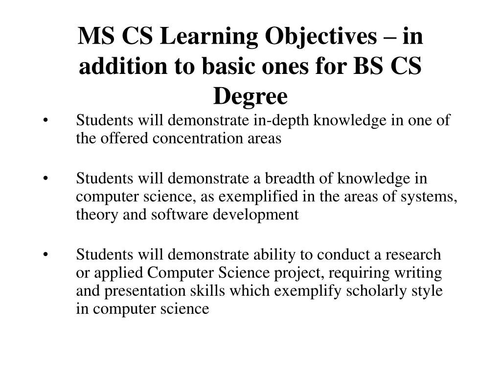 MS CS Learning Objectives – in addition to basic ones for BS CS Degree