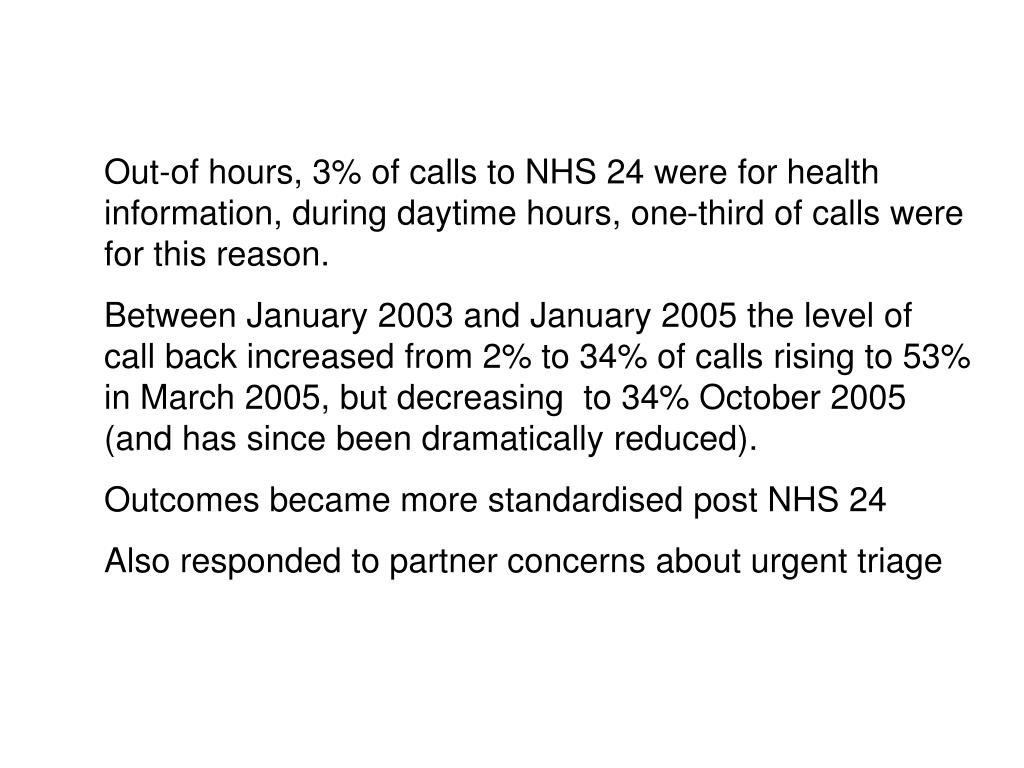 Out-of hours, 3% of calls to NHS 24 were for health information, during daytime hours, one-third of calls were for this reason.
