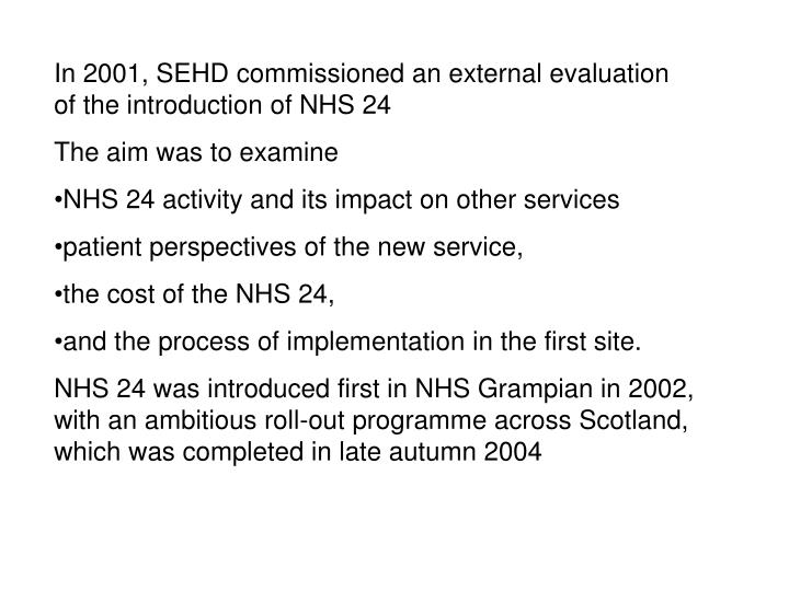 In 2001, SEHD commissioned an external evaluation of the introduction of NHS 24