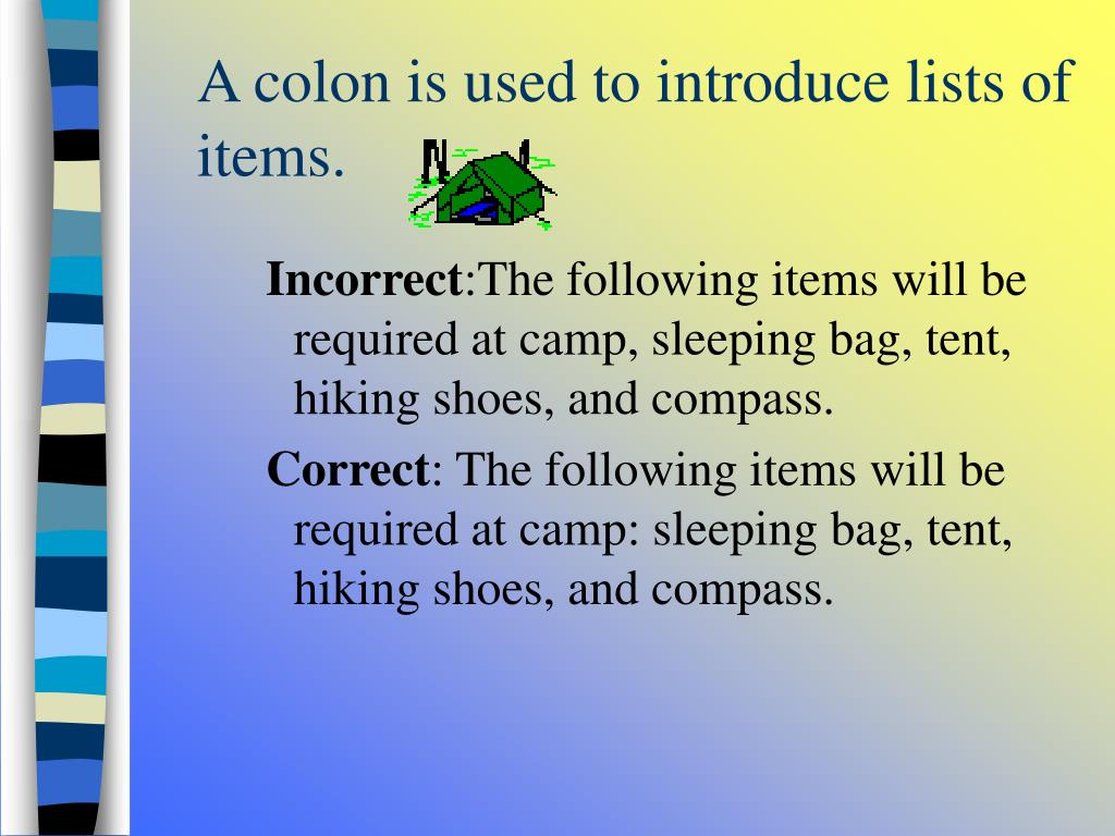 A colon is used to introduce lists of items.