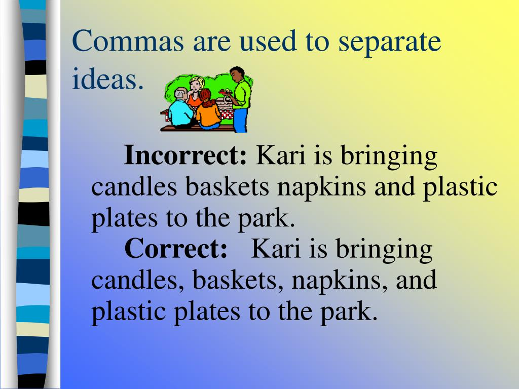 Commas are used to separate ideas.