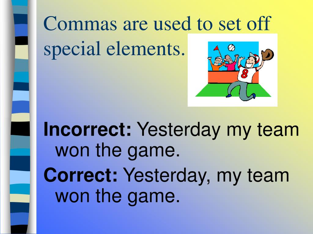 Commas are used to set off special elements.