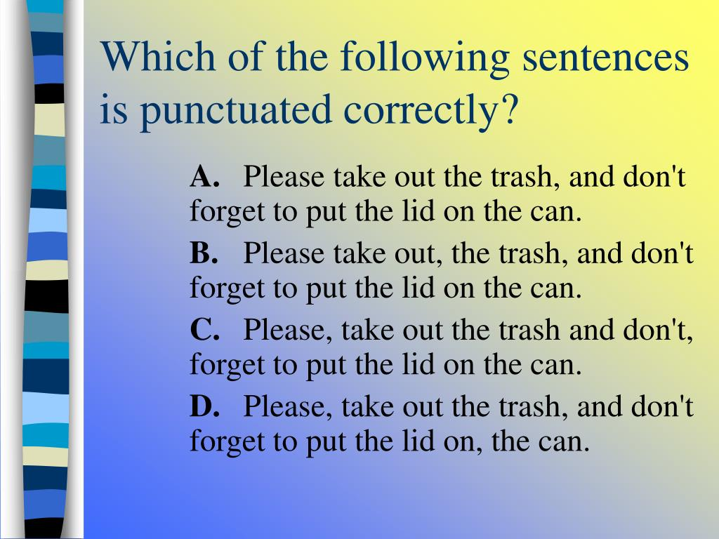 Which of the following sentences is punctuated correctly?