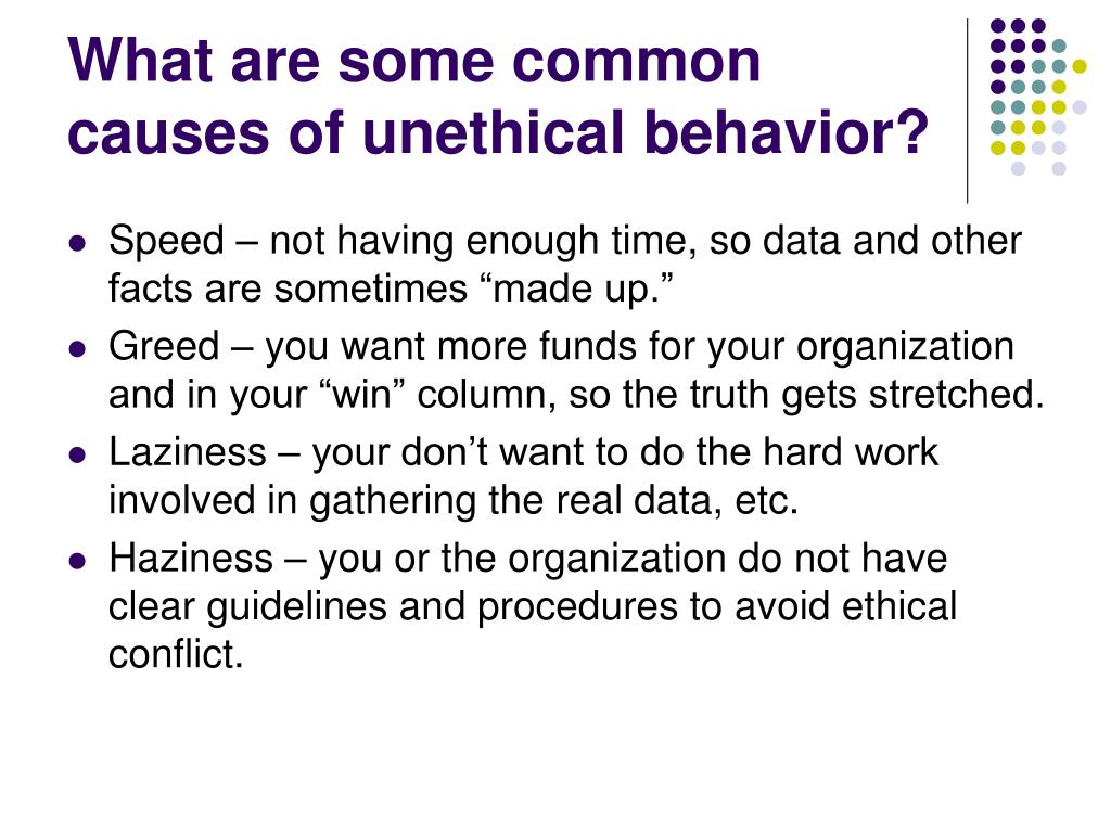 What are some common causes of unethical behavior?