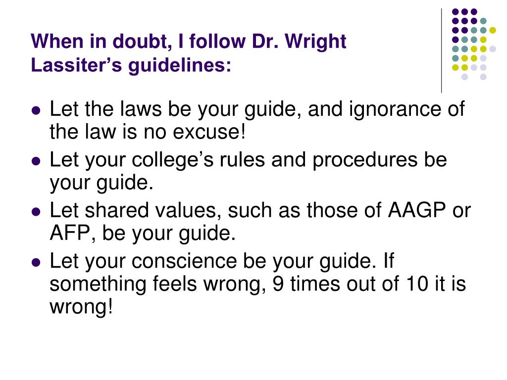 When in doubt, I follow Dr. Wright Lassiter's guidelines: