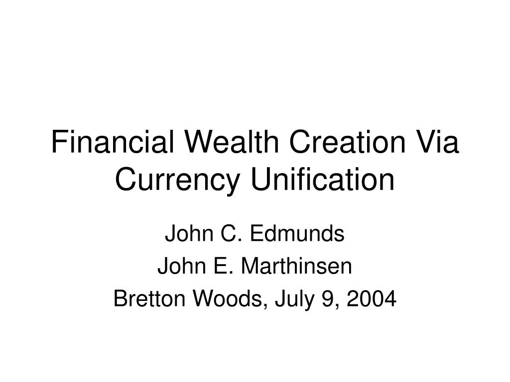 financial wealth creation via currency unification l.