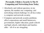 personally i believe security is the 1 computing and networking issue today