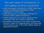 the real clash of civilizations is over global currency supremacy