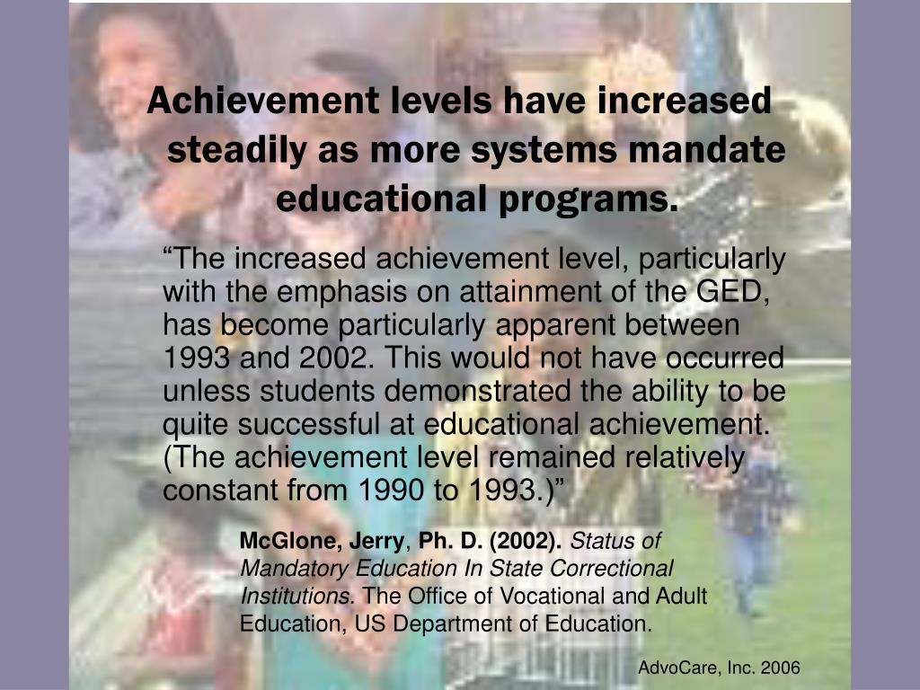 Achievement levels have increased steadily as more systems mandate educational programs.