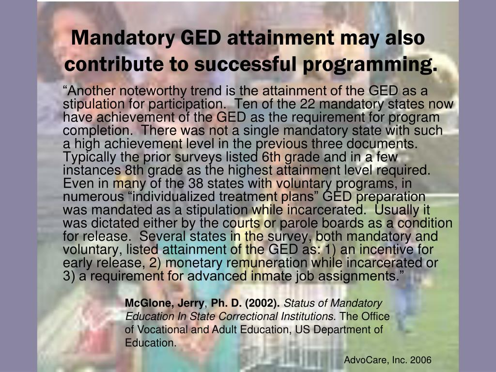 Mandatory GED attainment may also contribute to successful programming.