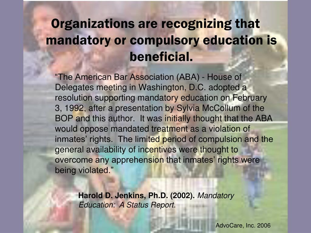 Organizations are recognizing that mandatory or compulsory education is beneficial.