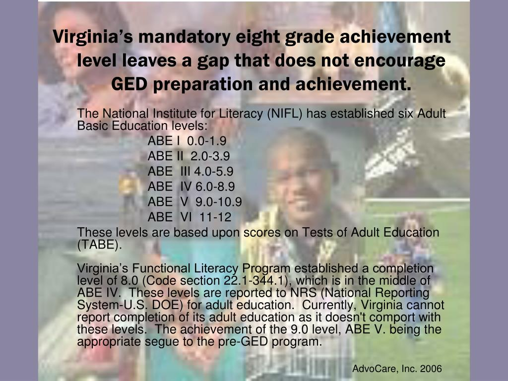 Virginia's mandatory eight grade achievement level leaves a gap that does not encourage GED preparation and achievement.