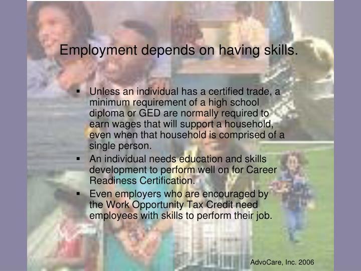 Employment depends on having skills.