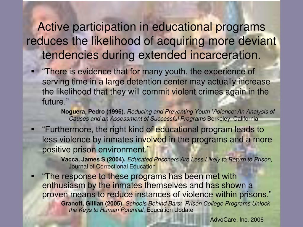 Active participation in educational programs reduces the likelihood of acquiring more deviant tendencies during extended incarceration.