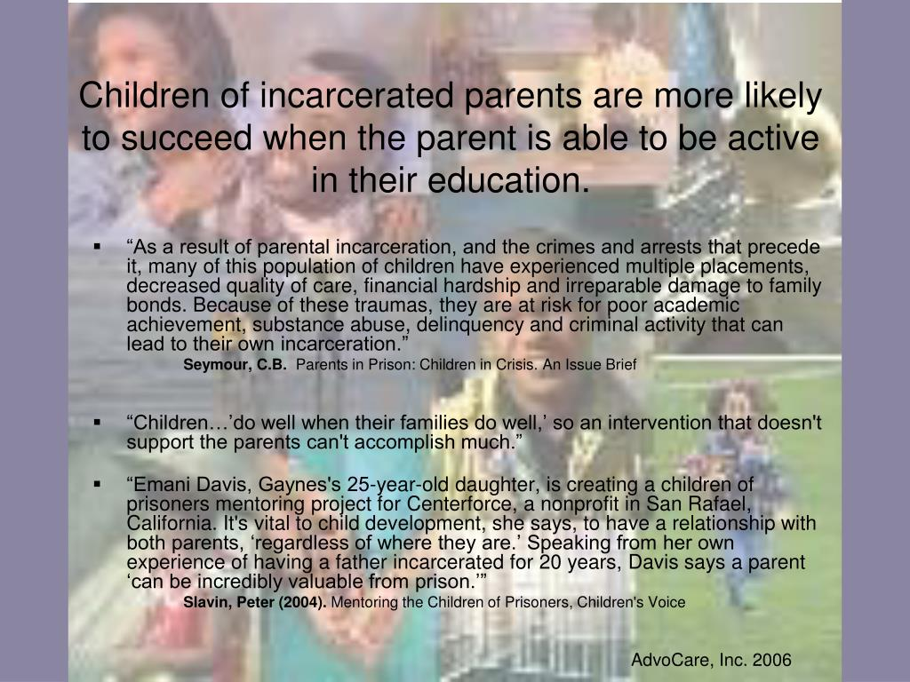 Children of incarcerated parents are more likely to succeed when the parent is able to be active in their education.