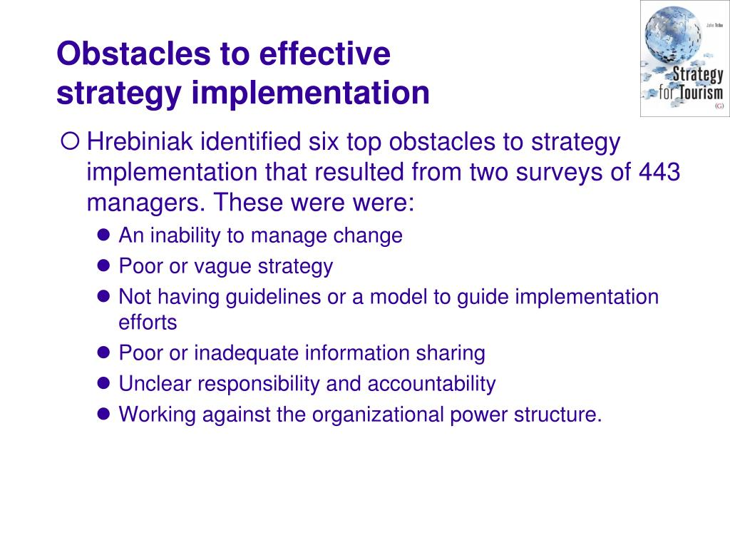 Hrebiniak identified six top obstacles to strategy implementation that resulted from two surveys of 443 managers. These were were: