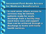 increased post acute access for medicare beneficiaries36