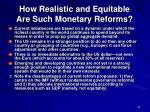 how realistic and equitable are such monetary reforms