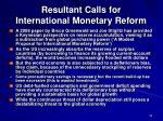 resultant calls for international monetary reform