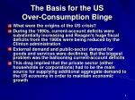 the basis for the us over consumption binge