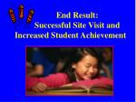 end result successful site visit and increased student achievement