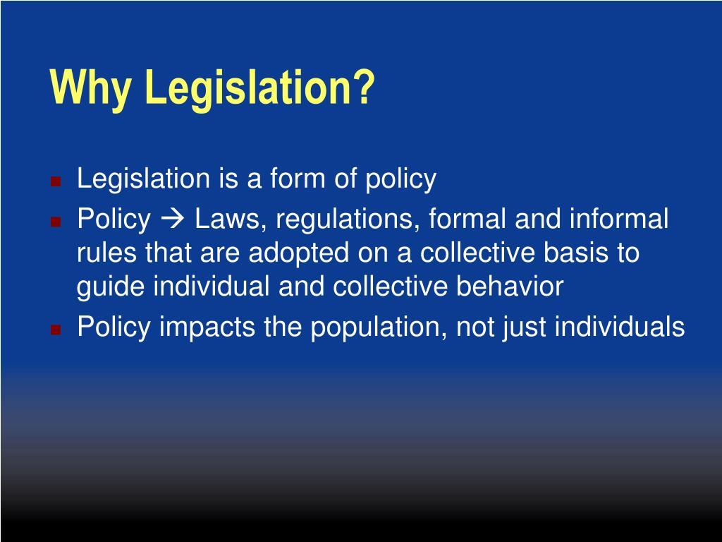 Why Legislation?