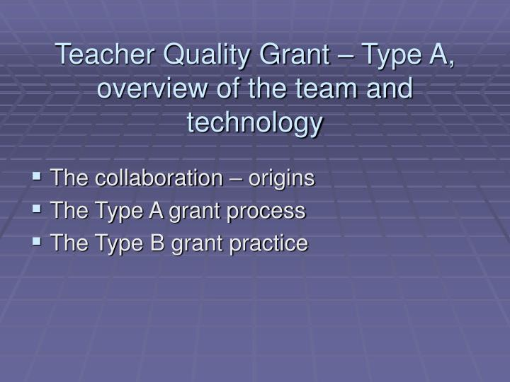 Teacher quality grant type a overview of the team and technology