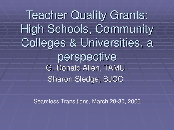Teacher quality grants high schools community colleges universities a perspective