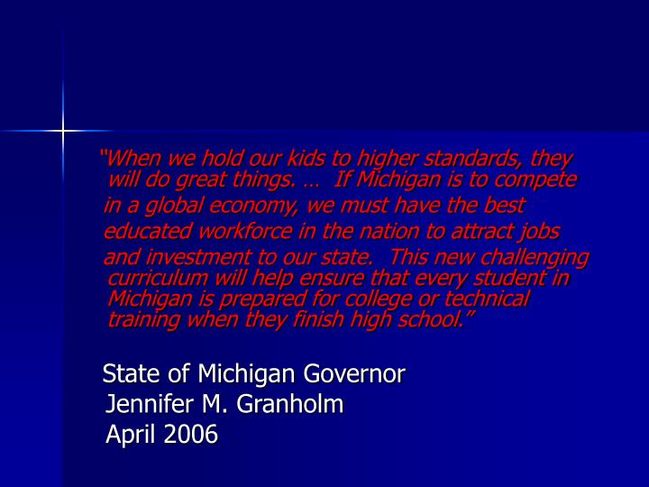 """When we hold our kids to higher standards, they will do great things. …  If Michigan is to comp..."