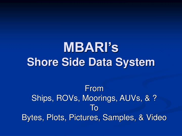 mbari s shore side data system n.