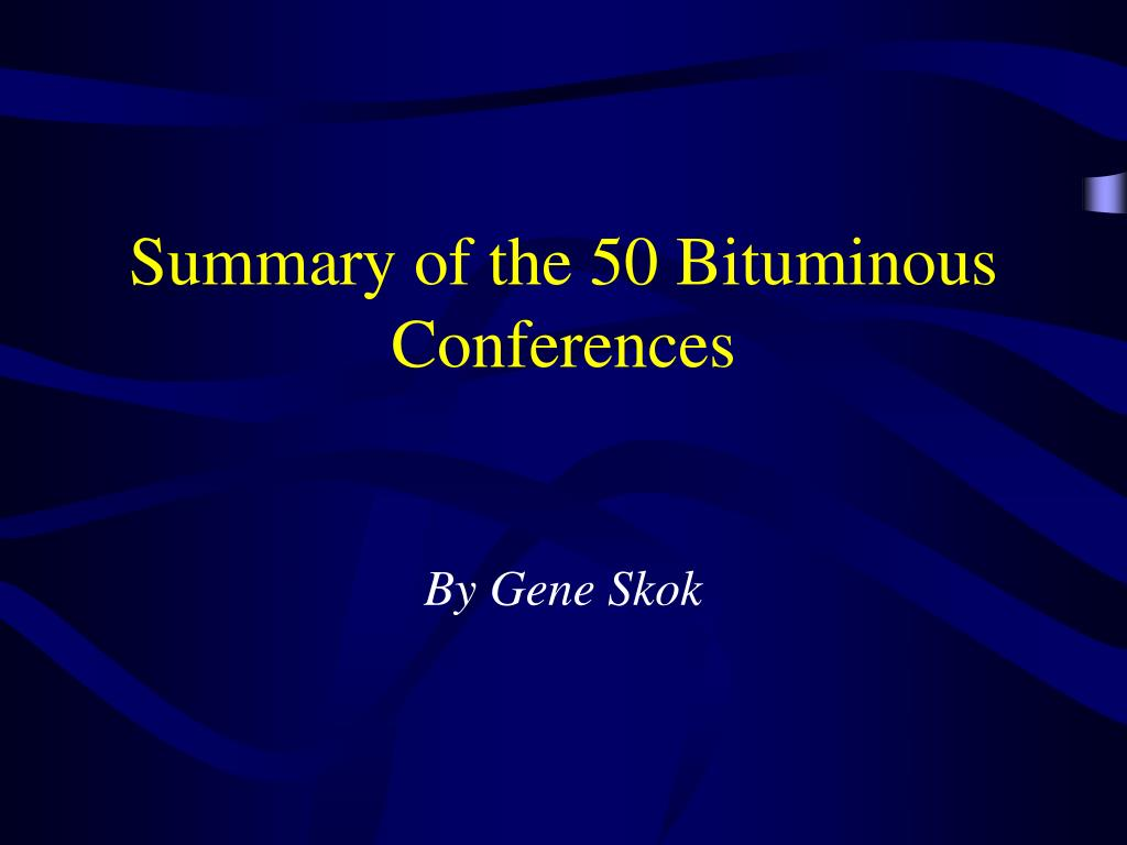 summary of the 50 bituminous conferences l.